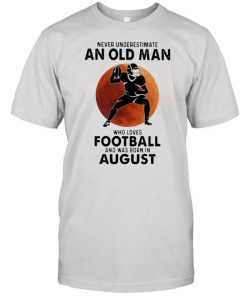 Never Underestimate An Old MAn Who Loves Football And Was Born In August Blood Moon Shirt Classic Men's T-shirt