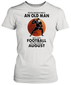 Never Underestimate An Old MAn Who Loves Football And Was Born In August Blood Moon Shirt Classic Women's T-shirt