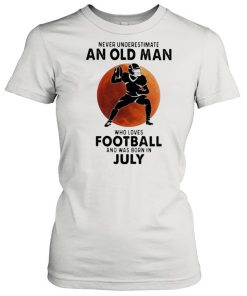 Never Underestimate An Old MAn Who Loves Football And Was Born In July Blood Moon Shirt Classic Women's T-shirt