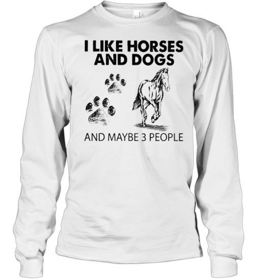 I like Horses and Dogs and maybe 3 people 2021  Long Sleeved T-shirt