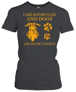 I like motorcycles and dogs and maybe 3 people  Classic Women's T-shirt