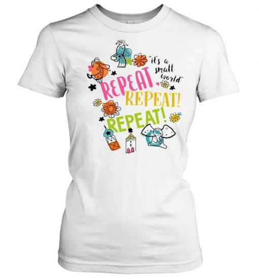 Its a small world repeat  Classic Women's T-shirt