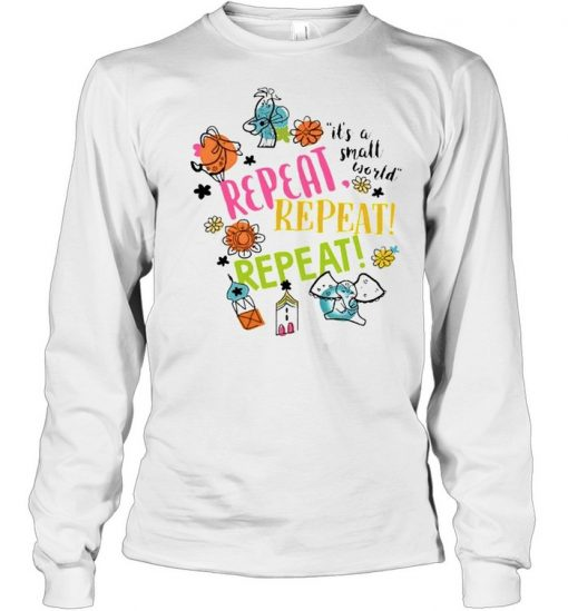 Its a small world repeat  Long Sleeved T-shirt