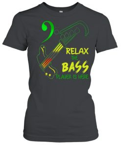 Relax The Bass Player Is Here  Classic Women's T-shirt