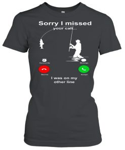Sorry I Missed Your Call I Was On My Other Line  Classic Women's T-shirt