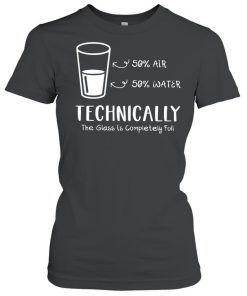 Technically the glass is completely full  Classic Women's T-shirt