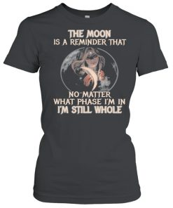 The moon is a reminder that no matter what phase Im in Im still whole  Classic Women's T-shirt