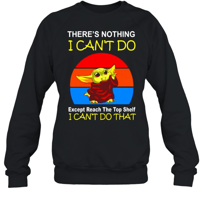 Baby Yoda there's nothing I can't do except reach the top shelf shirt