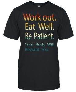 Work out eat well be patient your body will reward you  Classic Men's T-shirt