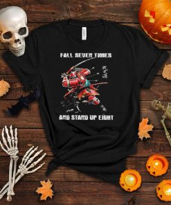 Fall seven times and stand up eight shirt