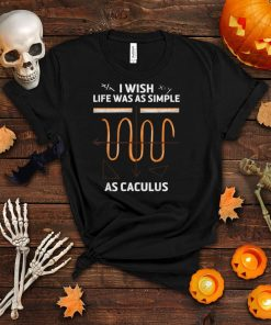 Funny I Wish Life Was As Simple As Calculus Retro Math Lover T Shirt