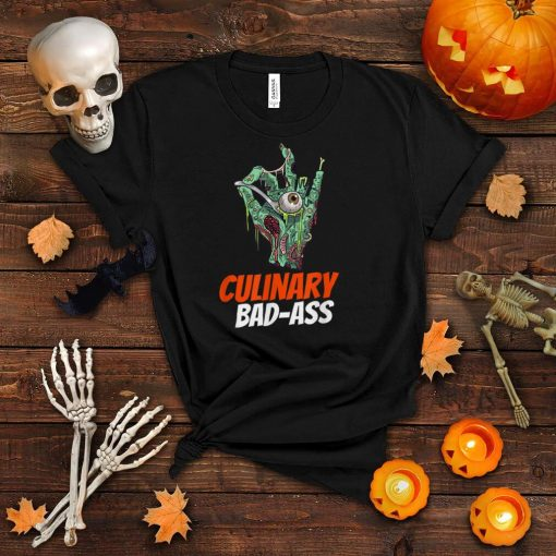 Funny Zombie Hand Culinary Bad Ass For Zombie Lovers T Shirt