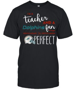 I'm a teacherand a Miami Dolphins fan which means I'm pretty much perfect  Classic Men's T-shirt