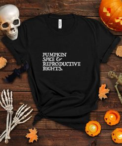 Pumpkin Spice Reproductive Rights Feminist Rights Choice T Shirt