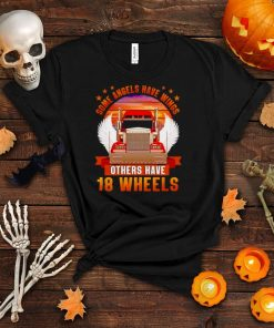 Truck some angels have wings others have 18 wheels shirt