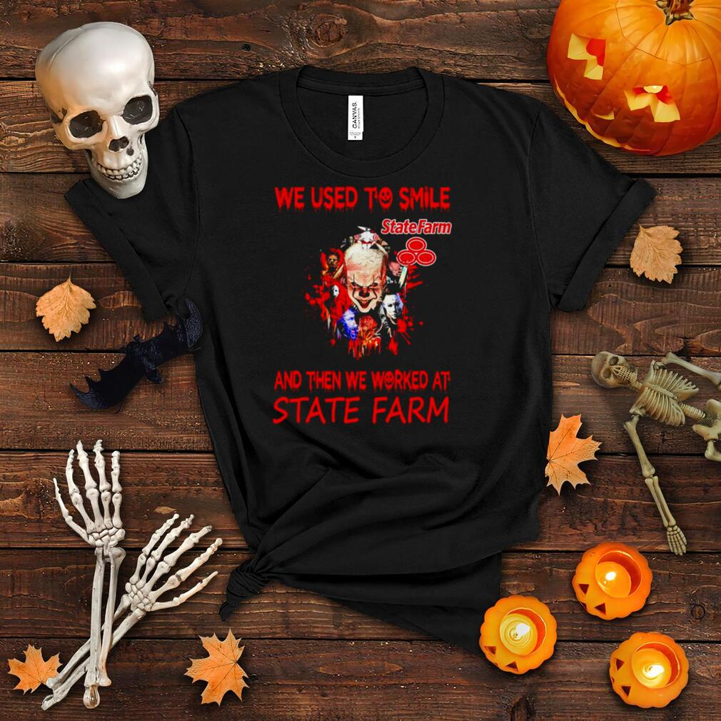 Horror Characters We Used To Smile And Then We Worked At State Farm Shirt